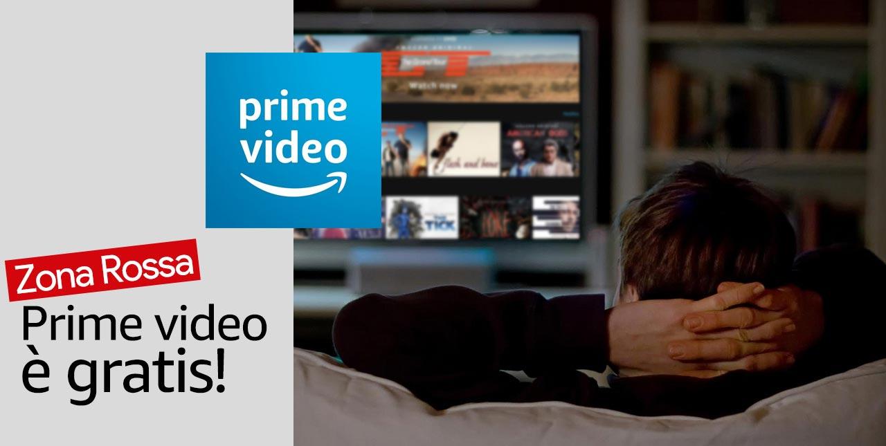 Prime Video gratuito nella zona rossa