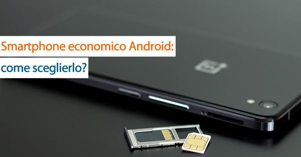 Scegliere uno smartphone Android economico